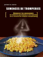 Semences de tromperie: Dénoncer les mensonges de l'industrie agrochimique et des autorités sur la sécurité des aliments transgéniques
