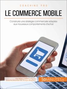 Le commerce mobile: Construire une stratégie commerciale adaptée aux nouveaux comportements d'achat