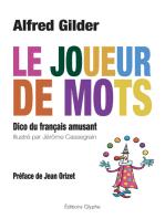 Le joueur de mots: Dico du français amusant