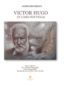 Victor Hugo et l'ère nouvelle: Essai