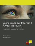 Votre image sur internet ? A vous de jouer !: e-réputation, la théorie par l'exemple