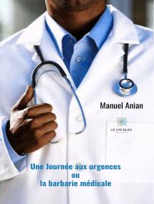 Une journée aux urgences: ou la barbarie médicale