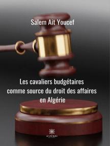 Cavaliers budgétaires comme source du droit des affaires en Algérie: Essai