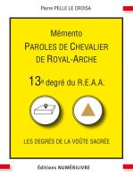 Mémento 13e degré du R.E.A.A.: Paroles de Chevalier de Royal-Arche