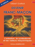 Devenir Franc-Maçon: L'initiation, le symbolisme et les valeurs symboliques