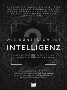 Wie künstlich ist Intelligenz?: Science-Fiction-Geschichten von morgen und übermorgen