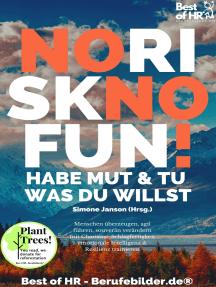 No Risk No Fun! Habe Mut & tu was du willst: Menschen überzeugen, agil führen, souverän verändern mit Charisma, Schlagfertigkeit emotionale Intelligenz & Resilienz trainieren