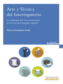 Arte y técnica del interrogatorio: La estrategia del cross-examination al servicio del abogado español