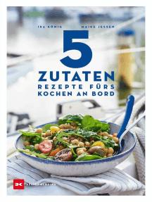 5 Zutaten: Rezepte fürs Kochen an Bord