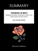 SUMMARY: Thinking In Bets: Making Smarter Decisions When You Don't Have All The Facts By Annie Duke