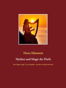 Mythen und Magie der Harfe: über Dagda, Lugh, Tyr und Apollon - und über das Rufen der Seele