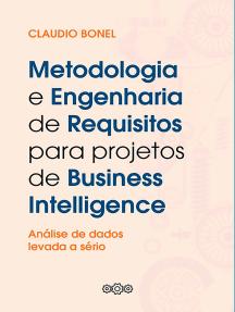 Metodologia E Engenharia De Requisitos Para Projetos De Business Intelligence