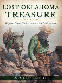 Lost Oklahoma Treasure: Misplaced Mines, Outlaw Loot & Mule Loads of Gold