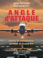 Angle d'attaque: Causes et conséquences du crash Air France 447 Un éclairage inédit sur l'évolution de la sécurité aérienne