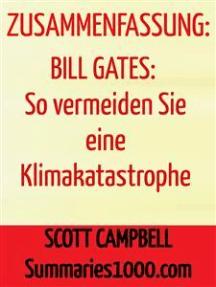 Zusammenfassung: Bill Gates: So vermeiden Sie eine Klimakatastrophe: Die Lösungen, die wir haben, und die Durchbrüche, die wir brauchen
