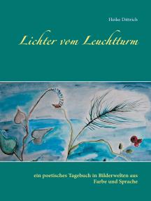 Lichter vom Leuchtturm: ein poetisches Tagebuch in Bilderwelten aus Farbe und Sprache