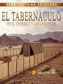 El Tabernáculo: En el Desierto y las Ofrendas: Estudiando El Tabernáculo de la Biblia, #3
