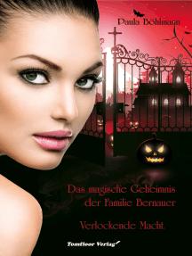 Das magische Geheimnis der Familie Bernauer Verlockende Macht (Band 2)