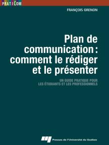 Plan de communication : comment le rédiger et le présenter: Un guide pratique pour les étudiants et les professionnels