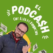 El PodCash con Luis Mi Negocios