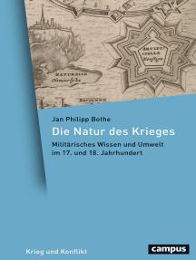 Die Natur des Krieges: Militärisches Wissen und Umwelt im 17. und 18. Jahrhundert