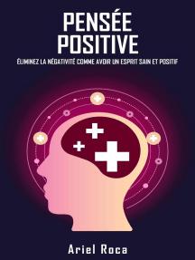 La pensée positive élimine la négativité comment avoir un esprit sain et positif