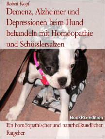 Demenz, Alzheimer und Depressionen beim Hund behandeln mit Homöopathie und Schüsslersalzen: Ein homöopathischer und naturheilkundlicher Ratgeber