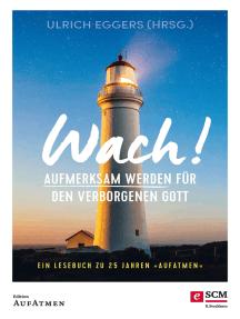 """Wach!: Aufmerksam werden für den verborgenen Gott - Ein Lesebuch zu 25 Jahren """"Aufatmen"""""""