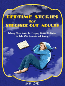 Bedtime Stories for Stressed out Adults: Bedtime Stories for Stressed Out Adults: Relaxing Sleep Stories for Everyday Guided Meditation to Help With Insomnia and Anxiety