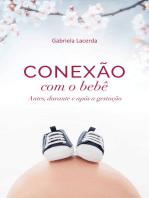 Conexão com o bebê: antes, durante e após a gestação