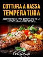 Cottura a Bassa Temperatura: Scopri Come Eseguire Correttamente la Cottura a Bassa Temperatura.