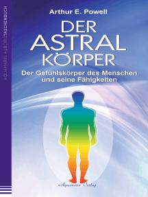 Der Astralkörper: Der Gefühlskörper des Menschen und seine Fähigkeiten