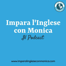 Impara l'Inglese con Monica Podcast
