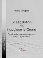 La Législation de Napoléon-le-Grand: Considérée dans ses rapports avec l'agriculture