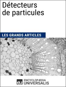 Détecteurs de particules: Les Grands Articles d'Universalis