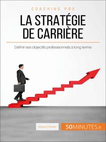 La stratégie de carrière: Définir ses objectifs professionnels à long terme