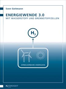 Energiewende 3.0: Mit Wasserstoff und Brennstoffzellen