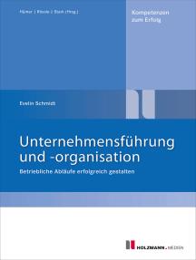 Unternehmensführung und -organisation: Betriebliche Abläufe erfolgreich gestalten