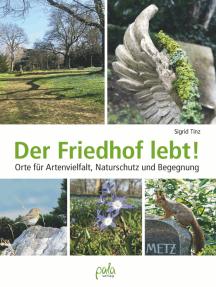 Der Friedhof lebt!: Orte für Artenvielfalt, Naturschutz und Begegnung