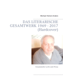 Das literarische Gesamtwerk 1969 - 2017 (Hardcover): Gesammelte Lyrik und Prosa