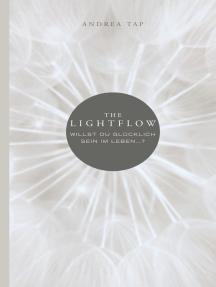 The Lightflow: Willst du glücklich sein im Leben …?