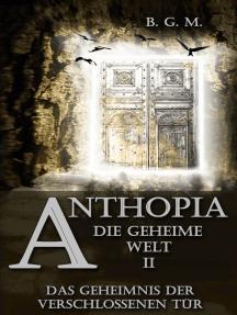 Anthopia Die geheime Welt II: Das Geheimnis der verschlossenen Tür