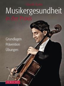 Musikergesundheit in der Praxis: Grundlagen, Prävention, Übungen
