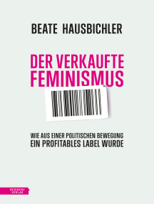 Der verkaufte Feminismus: Wie aus einer politischen Bewegung ein profitables Label wurde