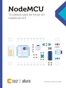 NodeMCU: 15 passos para se tornar um mestre em IoT