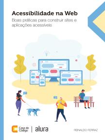 Acessibilidade na Web: Boas práticas para construir sites e aplicações acessíveis