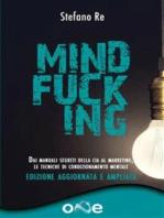 Mindfucking: Dai manuali segreti della CIA al marketing - Le tecniche di condizionamento mentale