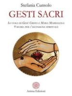 Gesti sacri: Lo yoga di Gesù Cristo e Maria Maddalena: 9 mudra per l'ascensione spirituale