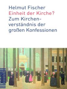 Einheit der Kirche?: Zum Kirchenverständnis der großen Konfessionen