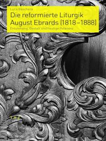 Die reformierte Liturgik August Ebrards (1818-1888): Entstehung, Gestalt und heutige Relevanz